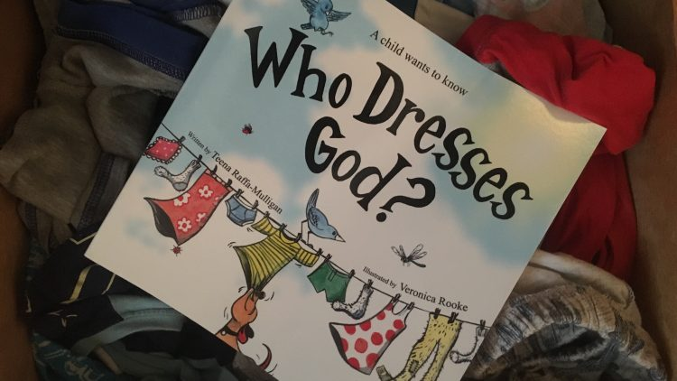Who dresses God? Written by Teena Raffa-Mulligan and Illustrated by Veronica Rooke