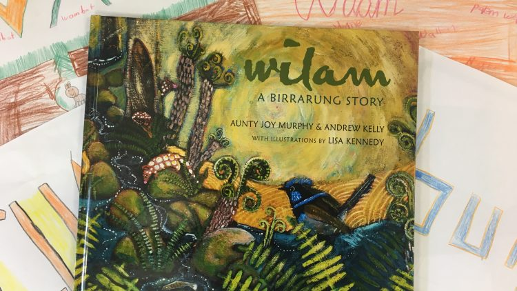 Wilam: A birrarung story by Aunty Joy Murphy and Andrew Kelly. Illustrated by Lisa Kennedy